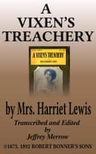 A Vixen's Treachery ebook by Mrs. Harriet Lewis
