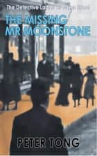 The Missing Mr Moonstone ebook by Peter Tong