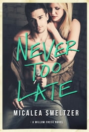 Never Too Late ebook by Micalea Smeltzer