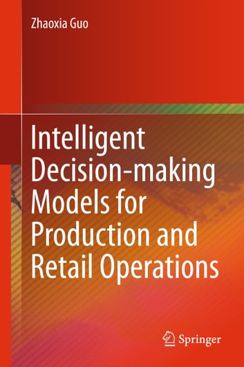 Intelligent Decision-making Models for Production and Retail Operations ebook by Zhaoxia Guo