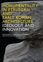 Monumentality in Etruscan and Early Roman Architecture ebook by Michael Thomas,Gretchen E. Meyers,Ingrid E.M. Edlund-Berry
