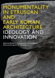 Monumentality in Etruscan and Early Roman Architecture - Ideology and Innovation ebook by Michael Thomas,Gretchen E. Meyers,Ingrid E.M. Edlund-Berry