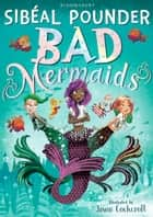 Bad Mermaids ebook by Ms Sibéal Pounder, Mr Jason Cockcroft