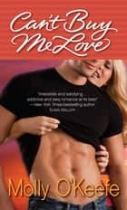 Can't Buy Me Love ebook by Molly O'Keefe