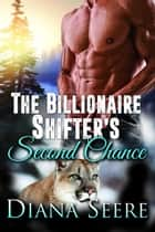 The Billionaire Shifter's Second Chance (Billionaire Shifters Club #3) ebook by