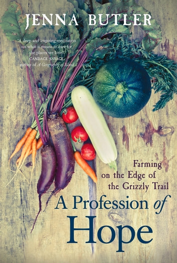 A Profession of Hope - Farming on the Edge of the Grizzly Trail ebook by Jenna Butler