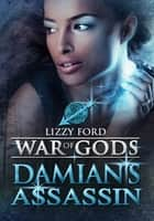 Damian's Assassin (#2, War of Gods) ebook by Lizzy Ford
