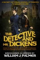 The Detective and Mr. Dickens - Being an Account of the Macbeth Murders and the Strange Events Surrounding Them ebook by William J Palmer