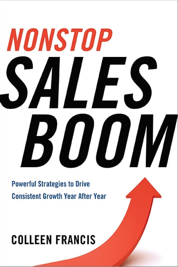 Nonstop Sales Boom - Powerful Strategies to Drive Consistent Growth Year After Year ebook by Colleen Francis