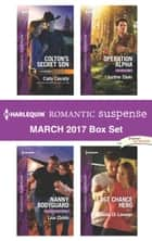 Harlequin Romantic Suspense March 2017 Box Set - Colton's Secret Son\Nanny Bodyguard\Operation Alpha\Last Chance Hero ebook by Carla Cassidy, Lisa Childs, Melinda Di Lorenzo,...