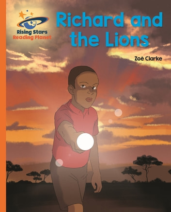 Reading Planet - Richard and the Lions - Orange: Galaxy ebook by Zoe Clarke