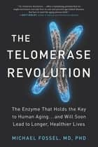 The Telomerase Revolution ebook by Michael Fossel