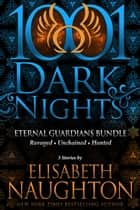 Eternal Guardians Bundle: 3 Stories by Elisabeth Naughton ebook by