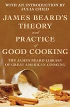 James Beard's Theory and Practice of Good Cooking ebook by James Beard,Julia Child