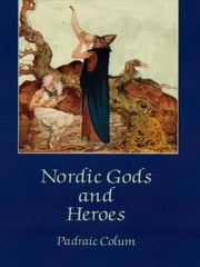 Nordic Gods and Heroes ebook by Padraic Colum,Willy Pogány