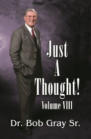 Just A Thought VIII ebook by Bob Gray Sr