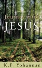 Journey with Jesus ebook by K.P. Yohannan