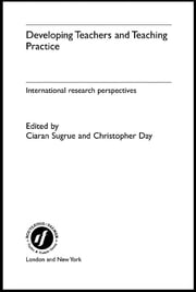 Developing Teachers and Teaching Practice - International Research Perspectives ebook by Christopher Day,Ciaran Sugrue