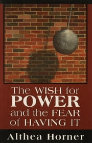 The Wish for Power and the Fear of Having It (Master Work Series) ebook by Althea J. Horner PhD