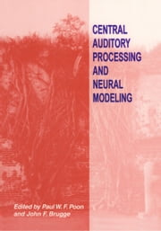 Central Auditory Processing and Neural Modeling ebook by Paul F. Poon,John F. Brugge
