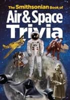 The Smithsonian Book of Air & Space Trivia ebook by Smithsonian Institution, Amy Pastan