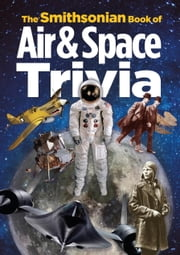 The Smithsonian Book of Air & Space Trivia ebook by Smithsonian Institution