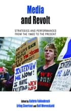 Media and Revolt - Strategies and Performances from the 1960s to the Present ebook by Kathrin Fahlenbrach, Erling Sivertsen, Rolf Werenskjold