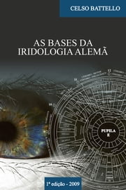 As Bases da Iridologia Alemã ebook by CELSO BATTELLO