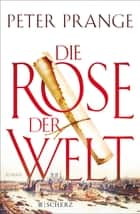 Die Rose der Welt - Roman ebook by Peter Prange