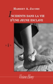 Incidents dans la vie d'une jeune esclave ebook by Harriet a. Jacobs