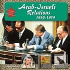 Arab-Israeli Relations, 1950-1979 ebook by Brian Baughan
