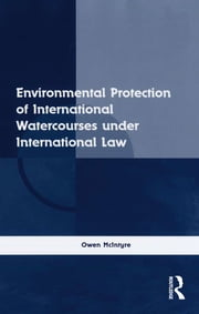 Environmental Protection of International Watercourses under International Law ebook by Owen McIntyre