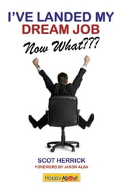 I've Landed My Dream Job--Now What??? ebook by Scot Herrick, Foreword by Jason Alba