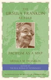 The Ursula Franklin Reader - Pacifism as a Map ebook by Ursula Franklin,Michelle Swenarchuk