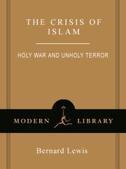 The Crisis of Islam - Holy War and Unholy Terror ebook by Bernard Lewis