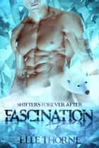 Fascination - Shifters Forever Worlds ebook by Elle Thorne