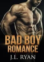 Bad Boy Romance ebook by J.L. Ryan
