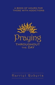 Praying Throughout The Day ebook by Roberts, Harriet