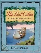 Lost Cities - A Drift House Voyage ebook by Dale Peck