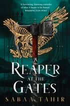A Reaper at the Gates (Ember Quartet, Book 3) ebook by Sabaa Tahir