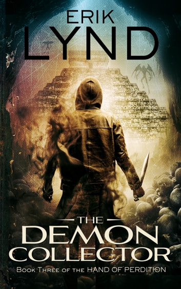 The Demon Collector - Book Three of the Hand of Perdition ebook by Erik Lynd