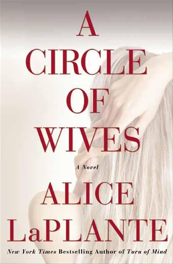 A Circle of Wives - A Novel ebook by Alice LaPlante