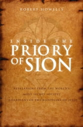 Inside the Priory of Sion - Revelations from the World's Most Secret Society - Guardians of the Bloodline of Jesus ebook by Robert Howells