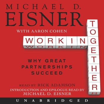 Working Together - Why Great Partnerships Succeed audiobook by Michael D. Eisner,Aaron R. Cohen