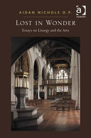 Lost in Wonder - Essays on Liturgy and the Arts ebook by Fr Aidan Nichols O P