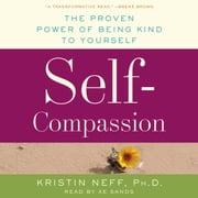 Self-Compassion - The Proven Power of Being Kind to Yourself audiobook by Kristin Neff