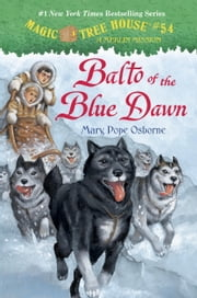 Magic Tree House #54: Balto of the Blue Dawn ebook by Mary Pope Osborne,Sal Murdocca