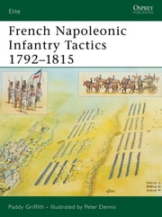 French Napoleonic Infantry Tactics 1792–1815 ebook by Paddy Griffith,Peter Dennis