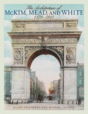 The Architecture of McKim, Mead, and White - 1879–1915 ebook by Allan Greenberg,Michael George
