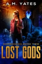 Lost Gods (Summoners Book Two) ebook by A.M. Yates